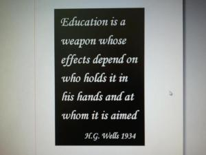 Education is a weapon whose effects depend on who holds it in his hands and at whom it is aimed